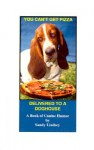 You Can't Get Pizza Delivered to a Doghouse: A Book of Canine Humor - Sandy Lindsey