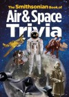 The Smithsonian Book of Air & Space Trivia - Smithsonian Institution, Amy Pastan