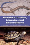 Florida's Turtles, Lizards, and Crocodilians: A Guide toTheir Identification and Habits - Richard D. Bartlett, Patricia P. Bartlett