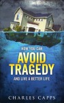 How You Can Avoid Tragedy and Live a Better Life - Charles Capps
