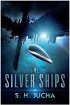 The Silver Ships - S. H. Jucha