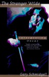 The Stranger Wilde: Interpreting Oscar - Gary Schmidgall
