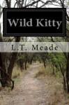 Wild Kitty - L.T. Meade