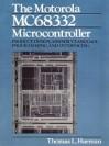 The Motorola Mc68332 Microcontroller: Product Design, Assembly Language Programming and Interfacing - Thomas Harman
