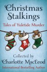 Christmas Stalkings: Tales of Yuletide Murder - Reginald Hill, Elizabeth Peters, Medora Sale, John Malcolm, Dorothy Cannell, Bill Crider, Patricia Moyes, Evelyn E. Smith, Eric Wright, Mickey Friedman, Robert Barnard, Margaret Maron