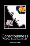 Consciousness: What You Should Know about It - Joseph Zorskie, Sharon Russell