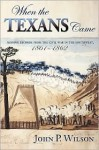 When the Texans Came: Missing Records from the Civil War in the Southwest, 1861-1862 - John P. Wilson