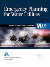 Emergency Planning for Water Utilities (M19): M19 - American Water Works Association