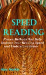 Speed Reading: Proven Methods that Help Improve Your Reading Speed and Understand Better - Alex Martin