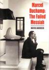 Marcel Duchamp: The Failed Messiah - Wayne Anderson