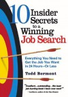 10 Insider Secrets to a Winning Job Search: Everything You Need to Get the Job You Want in 24 Hours--Or Less - Todd Bermont
