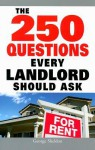 The 250 Questions Every Landlord Should Ask - George Sheldon
