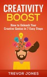 Creativity Boost: How to Unleash Your Creative Genius in 7 Easy Steps - Trevor Jones