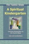A Spiritual Kindergarten: Christian Perspectives On The Twelve Steps - Dale Ryan, Juanita Ryan