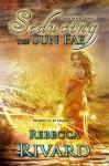 Seducing the Sun Fae: A Fada Novel Book 1 (The Fada Shapeshifters) - Rebecca Rivard