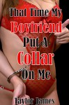 That Time My Boyfriend Put A Collar On Me: Becoming His Pet - Taylor James