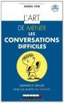 L'art de mener les conversations difficiles: Les 10 étapes pour aborder et régler tous les sujets qui fâchent (Zen-business) (French Edition) - Debra Fine