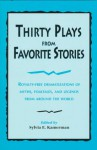 Thirty Plays from Favorite Stories: Royalty-Free Dramatizations of Myths, Folktales, and Legends from Around the World - Sylvia K. Burack