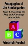 Friedrich Froebel's Pedagogics of the Kindergarten - Friedrich Froebel, Josephine Jarvis