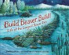 Build, Beaver, Build!: Life at the Longest Beaver Dam (Millbrook Picture Books) - Sandra Markle, Deborah Hocking
