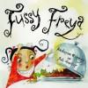 Fussy Freya - Katharine Quarmby, Piet Grobler