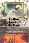 Getting Used to the Dark: 26 Night Poems - Susan Marie Swanson, Peter Catalanotto, Susan Marie