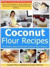 Coconut Flour Recipes - 30 Simple, Easy & Delicious Coconut Flour Recipes (coconut recipes, coconut flour recipes, coconut flour cookbook, coconut recipes) - Susan Peterson