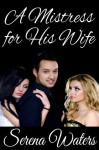 A Mistress For His Wife - Serena Waters