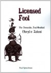 Licensed Fool: The Damnable, Foul-Mouthed 'Obeyd-E Zakani - Paul Sprachman
