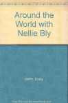 Around the World with Nellie Bly (North Star Book Series) - Emily Hahn, Nellie Bly, Bea Holmes