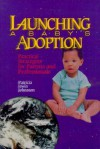Launching a Baby's Adoption: Practical Strategies for Parents & Professionals - Patricia Irwin Johnston
