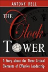 The Clock Tower - A Story about the Three Critical Elements of Effective Leadership - Anthony Bell