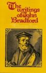 The Writings Of John Bradford - John Bradford
