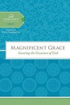 Magnificent Grace: Savoring the Greatness of God - Thomas Nelson Publishers