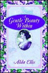 A Gentle Beauty Within: Filling Your Life with Grace & Confidence - Alda Ellis
