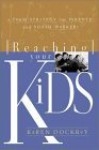Reaching Your Kids: A Team Strategy for Parents and Youth Workers - Karen Dockrey