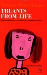 Truants from Life: The Rehabilitation of Emotionally Disturbed Children - Bruno Bettelheim