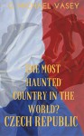 The Czech Republic - The Most Haunted Country in the World? - G. Michael Vasey
