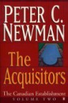 The Acquisitors: Volume 2 of the Canadian Establishment - Peter C. Newman