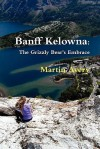 Banff Kelowna: The Grizzly Bear's Embrace - Martin Avery