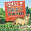 What If There Were No Gray Wolves?: A Book about the Temperate Forest Ecosystem - Suzanne Buckingham Slade, Carol Schwartz