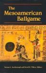 The Mesoamerican Ballgame - Vernon L. Scarborough, David R. Wilcox