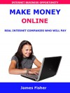 MAKE MONEY ONLINE: Real Internet Companies Who Will Pay You For Working From Home - James Fisher