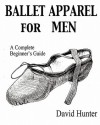 Ballet Apparel for Men: A Complete Beginner's Guide - David Hunter
