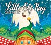 Little Elf Ray Saves the Day - Ross Hammond