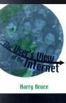 The User's View of the Internet - Harry Bruce