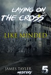 MYSTERY: Laying on the cross - LIKE MINDED: (Mystery, Suspense, Thriller, Suspense Crime Thriller) (ADDITIONAL FREE BOOK INCLUDED ) (Suspense Thriller Mystery: Laying on the cross) - James Taylor