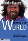 To the Top of the World: Challenges in the Himalaya and Karakoram - Reinhold Messner, Jill Neate