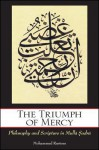 The Triumph of Mercy: Philosophy and Scripture in Mulla Sadra - Mohammed Rustom