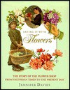 Saying It with Flowers: The Story of the Flower Shop - Jennifer Davies